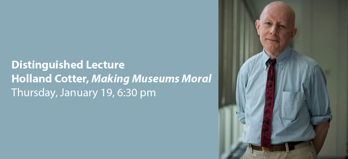 Distinguished Lecture: Holland Cotter, Making Museums Moral
